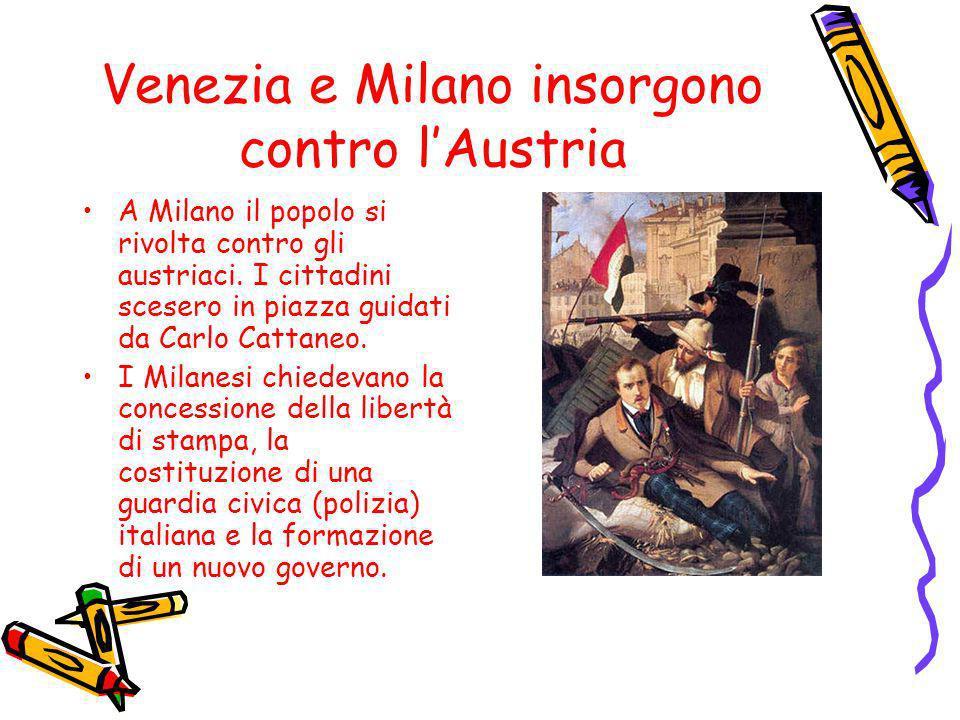 Venezia e Milano insorgono contro lAustria A Milano il popolo si rivolta contro gli austriaci. I cittadini scesero in piazza guidati da Carlo Cattaneo