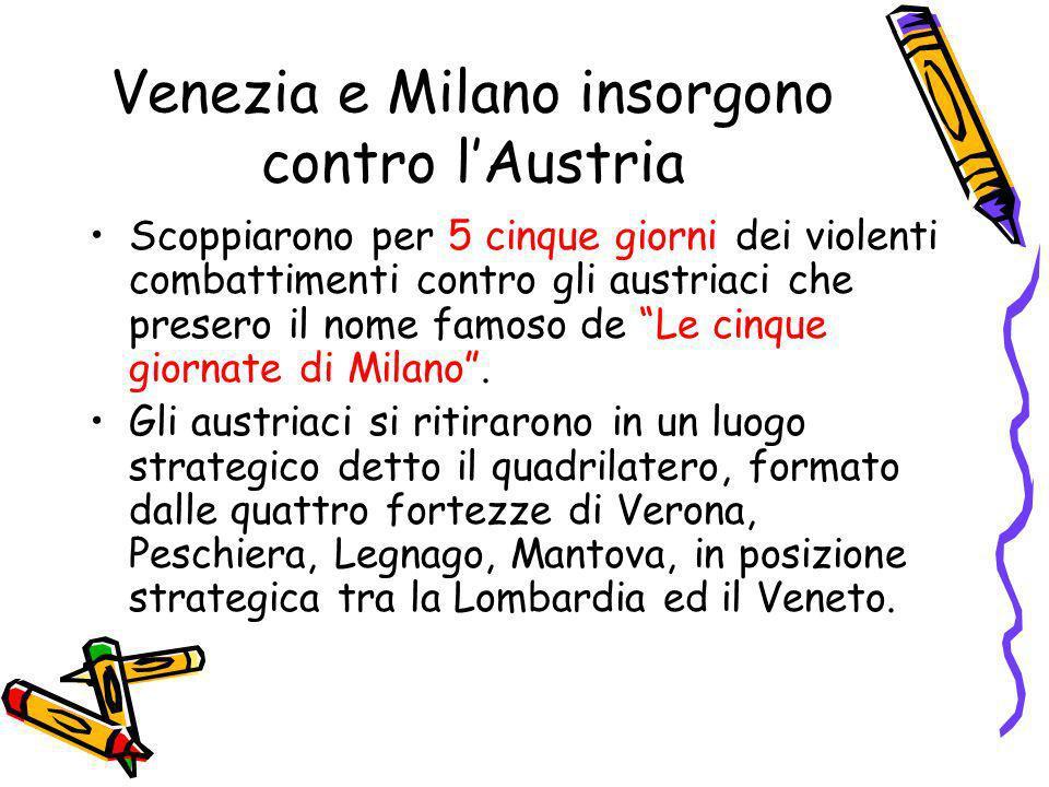 Venezia e Milano insorgono contro lAustria Scoppiarono per 5 cinque giorni dei violenti combattimenti contro gli austriaci che presero il nome famoso
