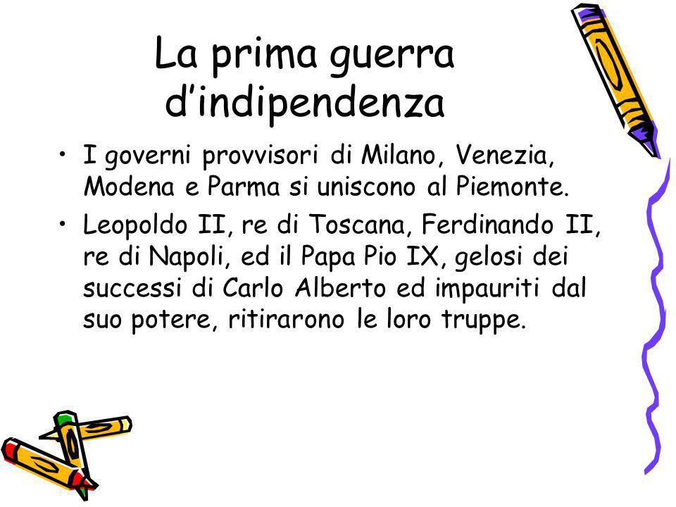 La prima guerra dindipendenza I governi provvisori di Milano, Venezia, Modena e Parma si uniscono al Piemonte. Leopoldo II, re di Toscana, Ferdinando