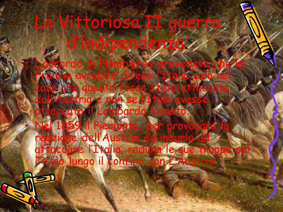 La Vittoriosa II guerra dindipendenza. Laccordo di Plombières prevedeva che la Francia avrebbe difeso lItalia solo nel caso che questa fosse stata att