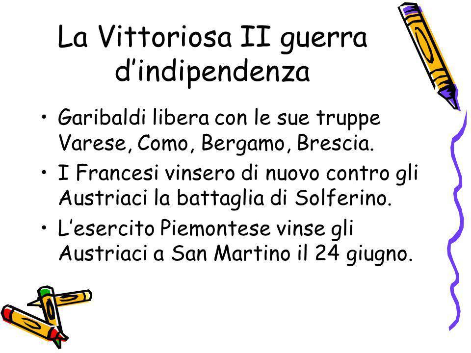 La Vittoriosa II guerra dindipendenza Garibaldi libera con le sue truppe Varese, Como, Bergamo, Brescia. I Francesi vinsero di nuovo contro gli Austri