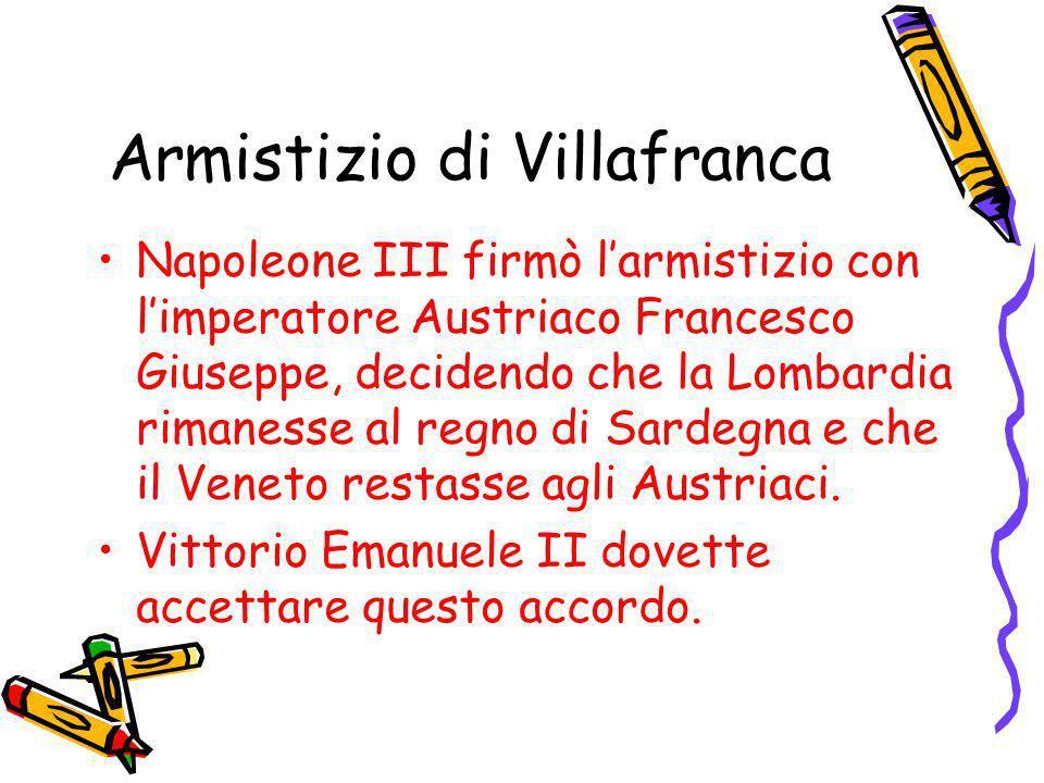 Armistizio di Villafranca Napoleone III firmò larmistizio con limperatore Austriaco Francesco Giuseppe, decidendo che la Lombardia rimanesse al regno