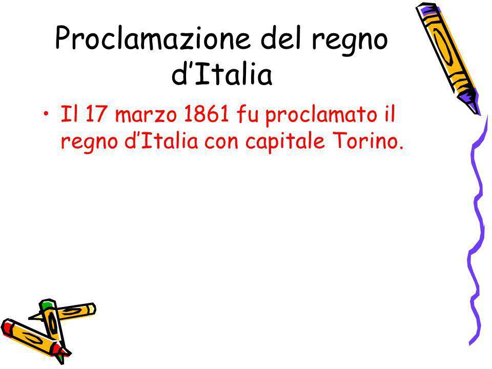 Proclamazione del regno dItalia Il 17 marzo 1861 fu proclamato il regno dItalia con capitale Torino.
