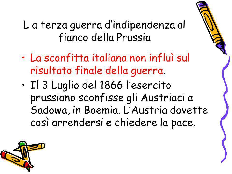 L a terza guerra dindipendenza al fianco della Prussia La sconfitta italiana non influì sul risultato finale della guerra. Il 3 Luglio del 1866 leserc