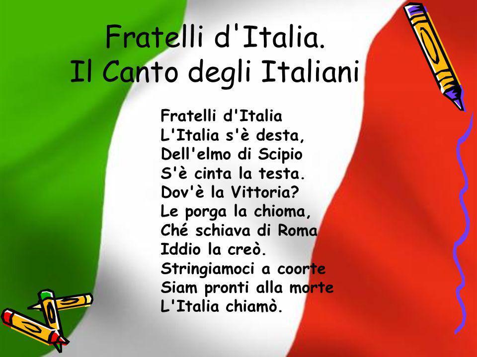 Fratelli d'Italia. Il Canto degli Italiani Fratelli d'Italia L'Italia s'è desta, Dell'elmo di Scipio S'è cinta la testa. Dov'è la Vittoria? Le porga l
