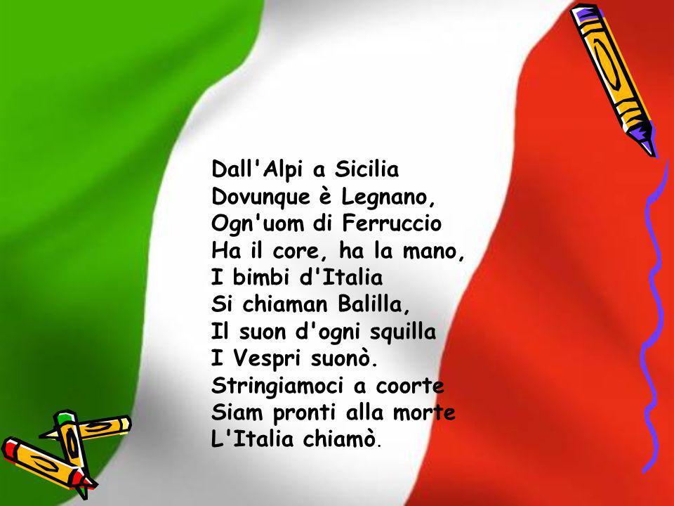Dall'Alpi a Sicilia Dovunque è Legnano, Ogn'uom di Ferruccio Ha il core, ha la mano, I bimbi d'Italia Si chiaman Balilla, Il suon d'ogni squilla I Ves