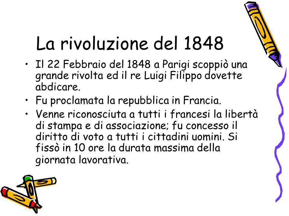 La rivoluzione del 1848 Il 22 Febbraio del 1848 a Parigi scoppiò una grande rivolta ed il re Luigi Filippo dovette abdicare. Fu proclamata la repubbli