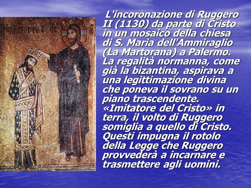 L'incoronazione di Ruggero II (1130) da parte di Cristo in un mosaico della chiesa di S. Maria dell'Ammiraglio (La Martorana) a Palermo. La regalità n