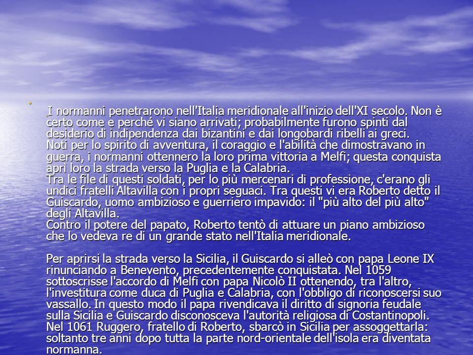 I normanni penetrarono nell'Italia meridionale all'inizio dell'XI secolo. Non è certo come e perché vi siano arrivati; probabilmente furono spinti dal