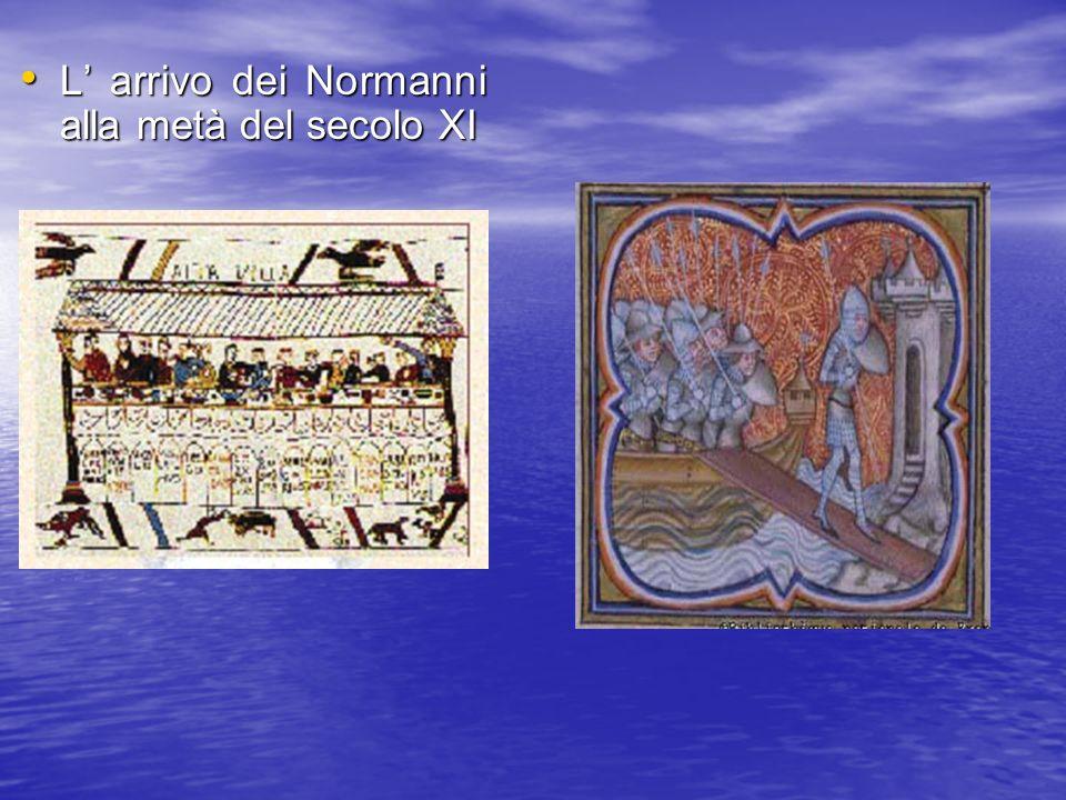 L arrivo dei Normanni alla metà del secolo XI L arrivo dei Normanni alla metà del secolo XI