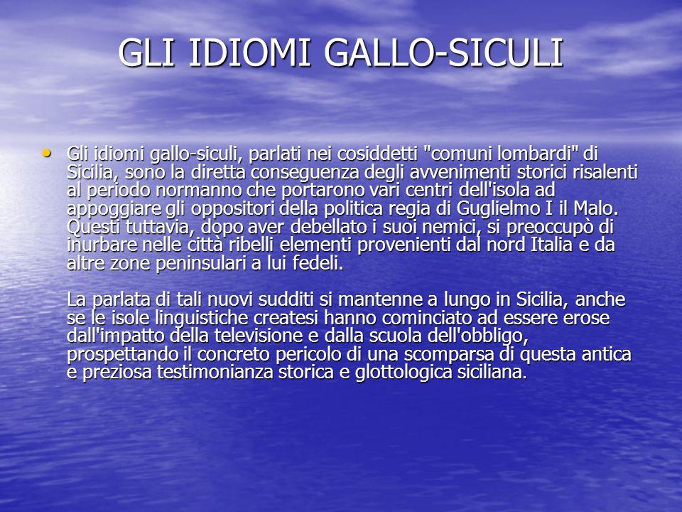 GLI IDIOMI GALLO-SICULI Gli idiomi gallo-siculi, parlati nei cosiddetti