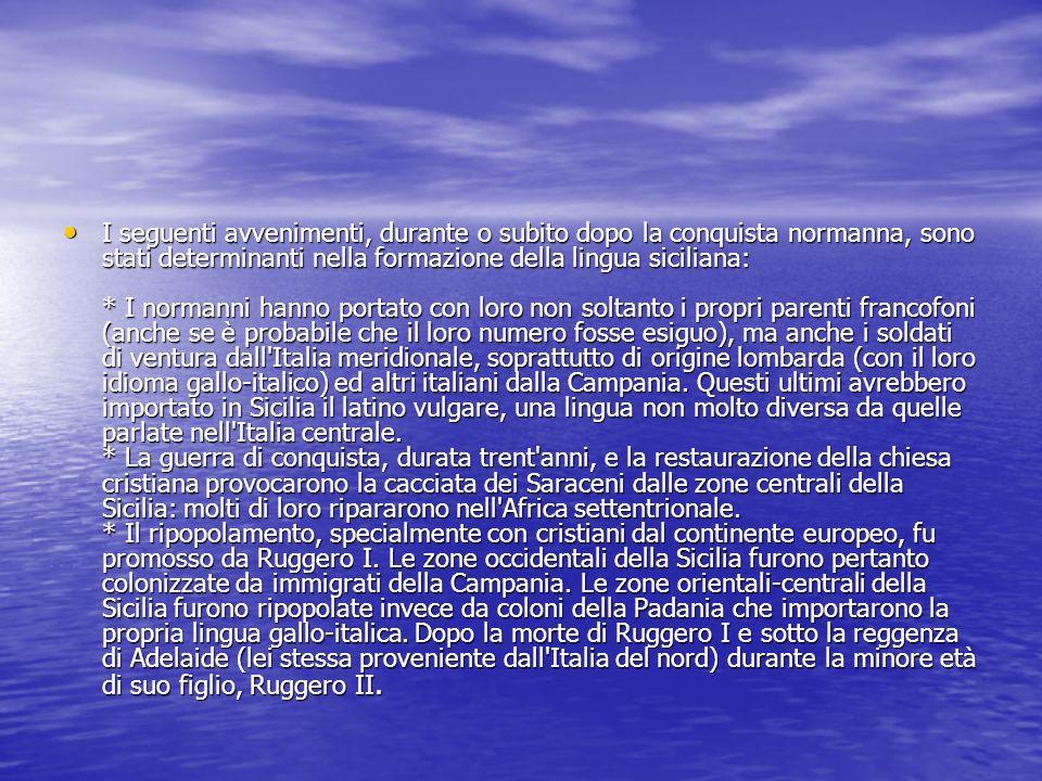 I seguenti avvenimenti, durante o subito dopo la conquista normanna, sono stati determinanti nella formazione della lingua siciliana: * I normanni han