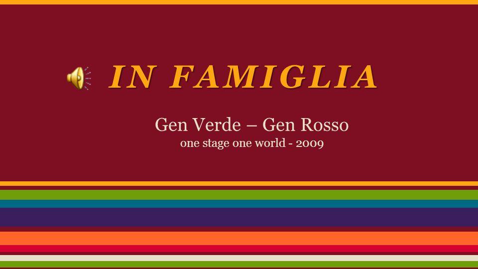 IN FAMIGLIA Gen Verde – Gen Rosso one stage one world - 2009