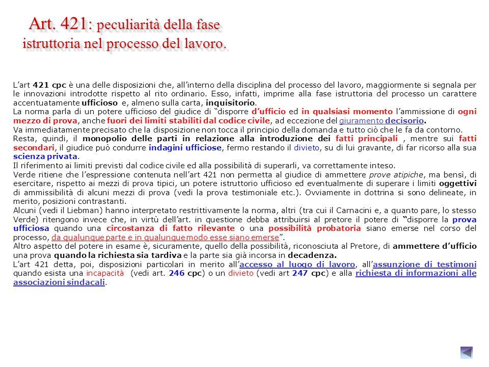 (segue) ISTRUZIONE della causa (art 421 cpc) - (art 420 co. 5°,6°,7°,8°). Il giudice valuta la rilevanza e lammissibilità dei mezzi di prova che le pa