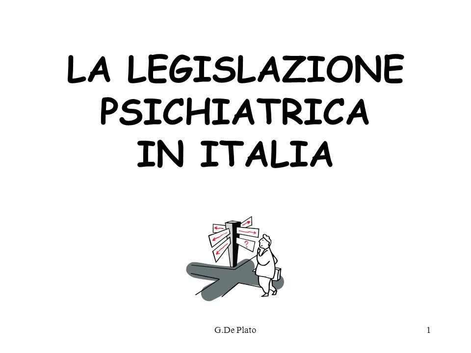 G.De Plato1 LA LEGISLAZIONE PSICHIATRICA IN ITALIA
