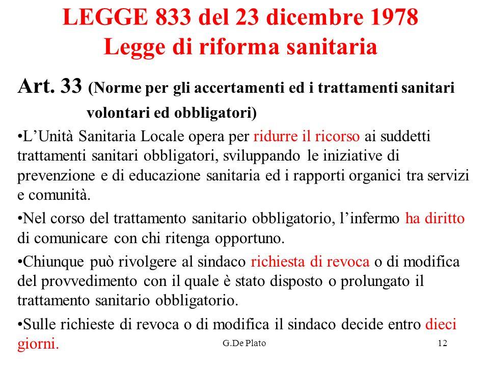 G.De Plato12 LEGGE 833 del 23 dicembre 1978 Legge di riforma sanitaria Art. 33 (Norme per gli accertamenti ed i trattamenti sanitari volontari ed obbl