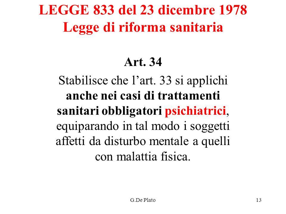 G.De Plato13 LEGGE 833 del 23 dicembre 1978 Legge di riforma sanitaria Art. 34 Stabilisce che lart. 33 si applichi anche nei casi di trattamenti sanit