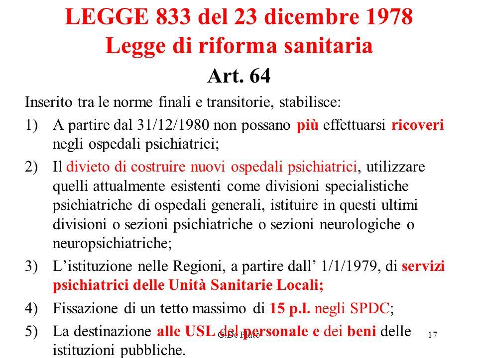G.De Plato17 LEGGE 833 del 23 dicembre 1978 Legge di riforma sanitaria Art. 64 Inserito tra le norme finali e transitorie, stabilisce: 1)A partire dal