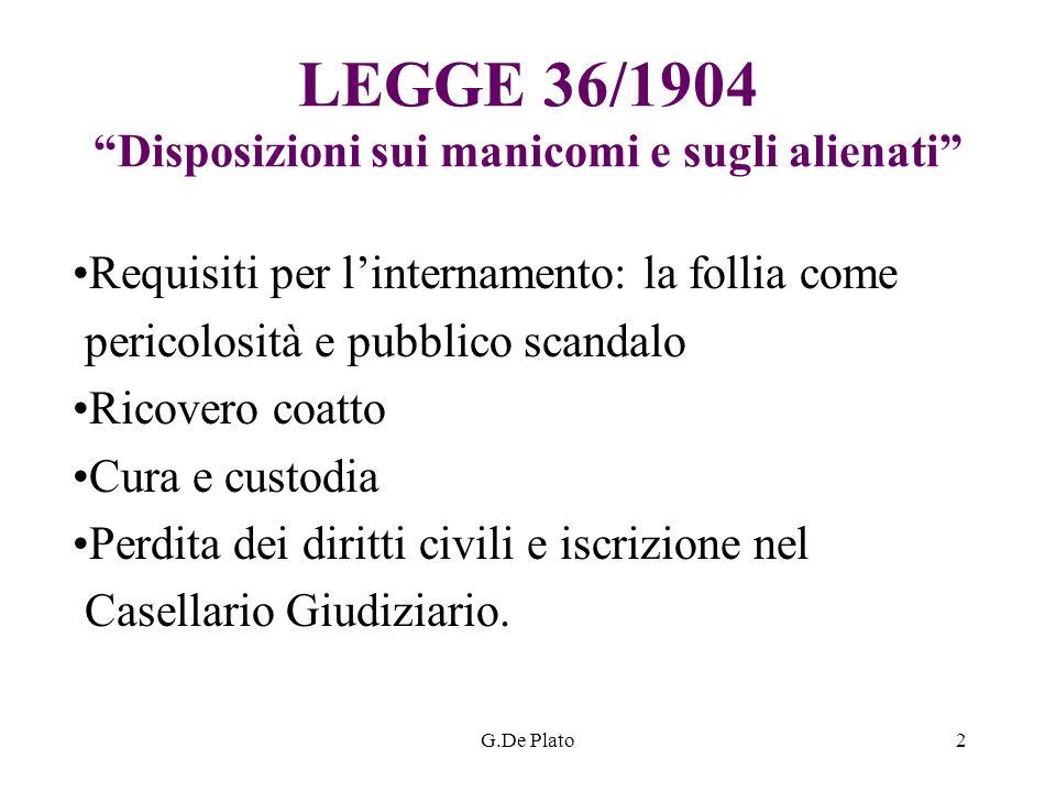 G.De Plato2 LEGGE 36/1904 Disposizioni sui manicomi e sugli alienati Requisiti per linternamento: la follia come pericolosità e pubblico scandalo Rico