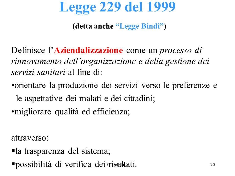 G.De Plato20 Legge 229 del 1999 (detta anche Legge Bindi) Definisce lAziendalizzazione come un processo di rinnovamento dellorganizzazione e della ges