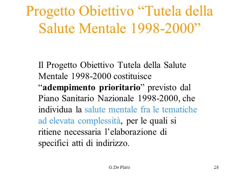 G.De Plato28 Progetto Obiettivo Tutela della Salute Mentale 1998-2000 Il Progetto Obiettivo Tutela della Salute Mentale 1998-2000 costituisceadempimen