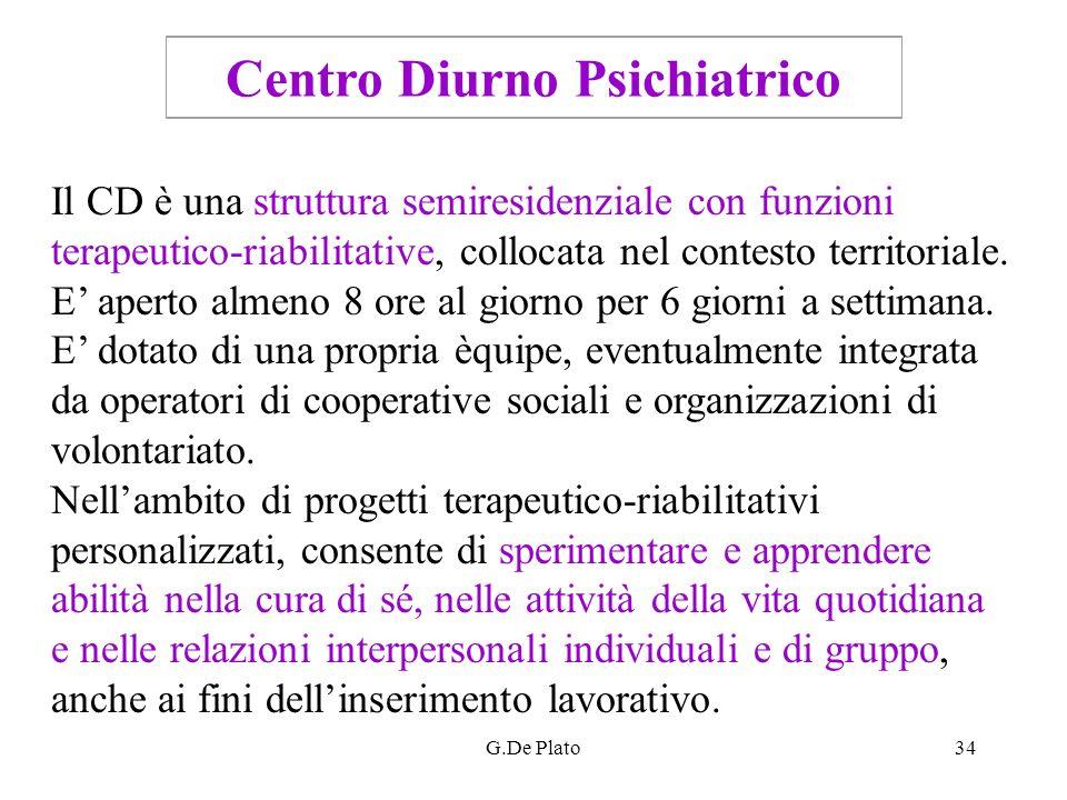 G.De Plato34 Centro Diurno Psichiatrico Il CD è una struttura semiresidenziale con funzioni terapeutico-riabilitative, collocata nel contesto territor