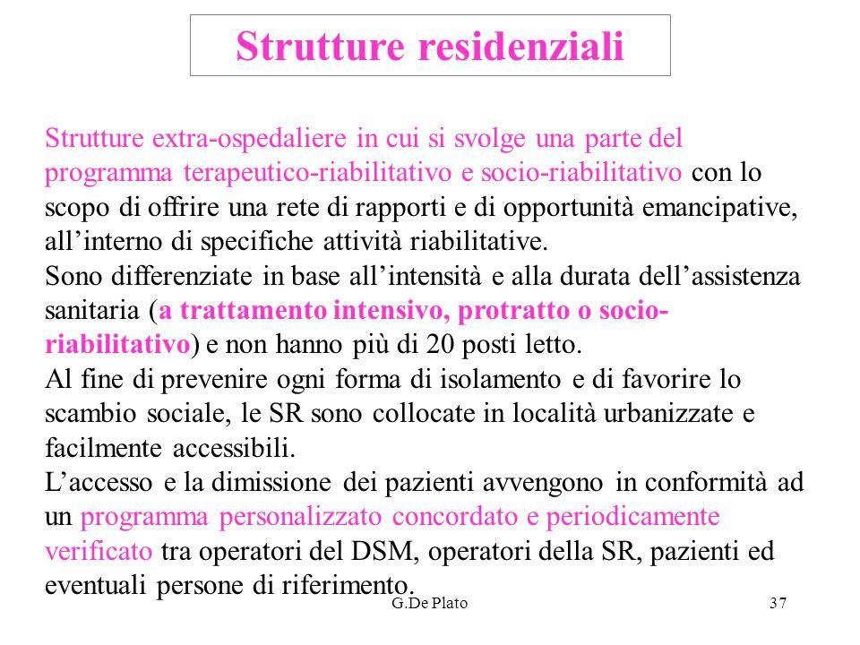 G.De Plato37 Strutture residenziali Strutture extra-ospedaliere in cui si svolge una parte del programma terapeutico-riabilitativo e socio-riabilitati