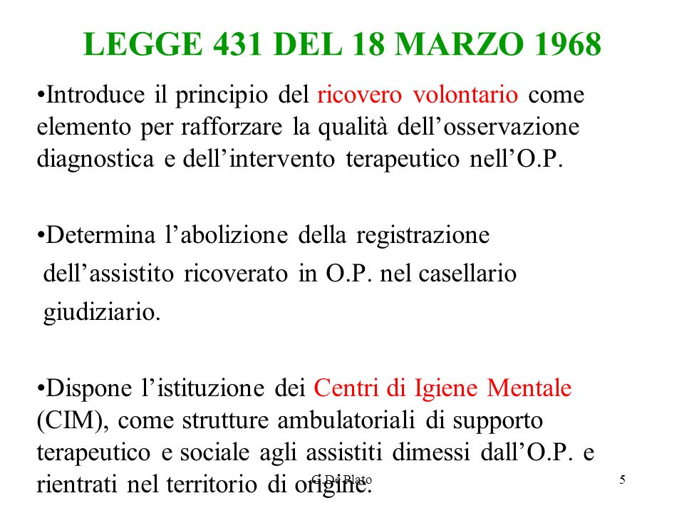 G.De Plato5 LEGGE 431 DEL 18 MARZO 1968 Introduce il principio del ricovero volontario come elemento per rafforzare la qualità dellosservazione diagno