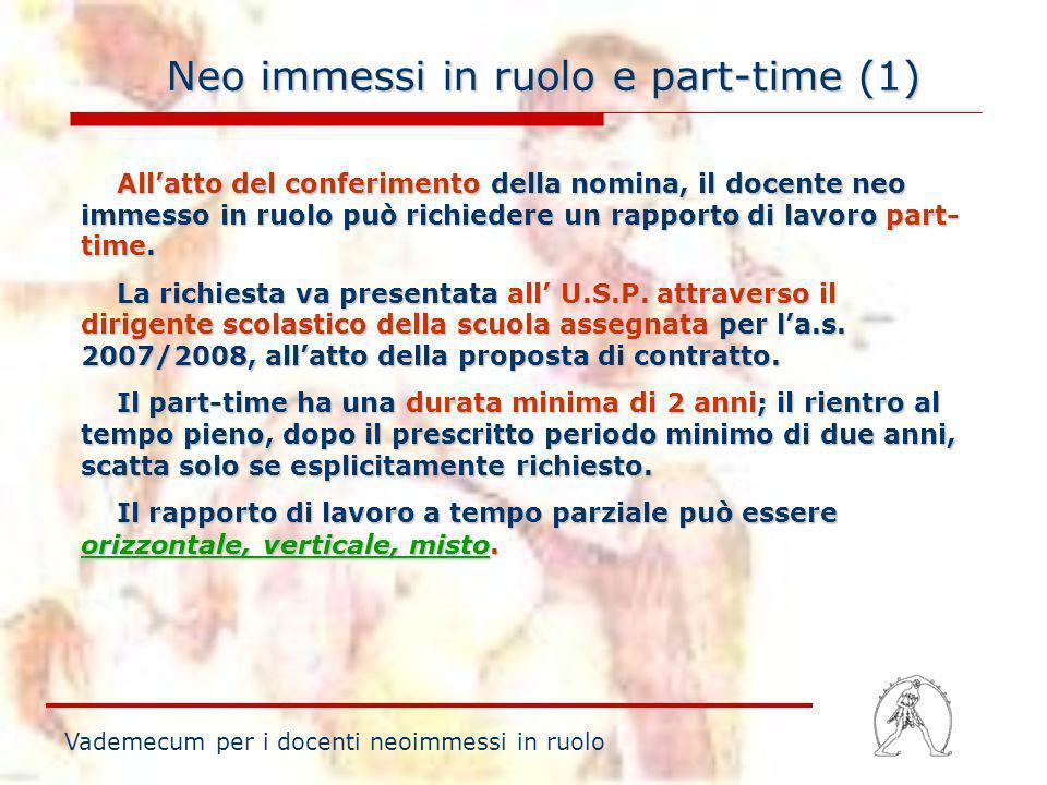 Neo immessi in ruolo e part-time (1) Vademecum per i docenti neoimmessi in ruolo Allatto del conferimento della nomina, il docente neo immesso in ruol