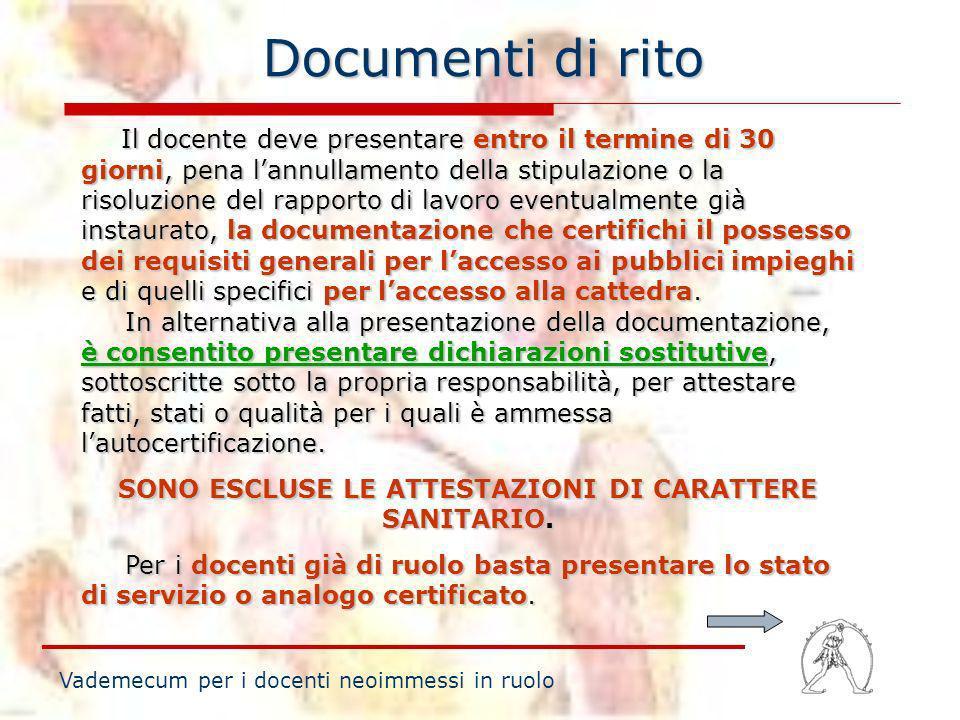 Documenti di rito Vademecum per i docenti neoimmessi in ruolo Il docente deve presentare entro il termine di 30 giorni, pena lannullamento della stipu