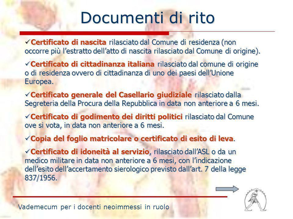 Documenti di rito Vademecum per i docenti neoimmessi in ruolo Certificato di nascita rilasciato dal Comune di residenza (non occorre più lestratto del