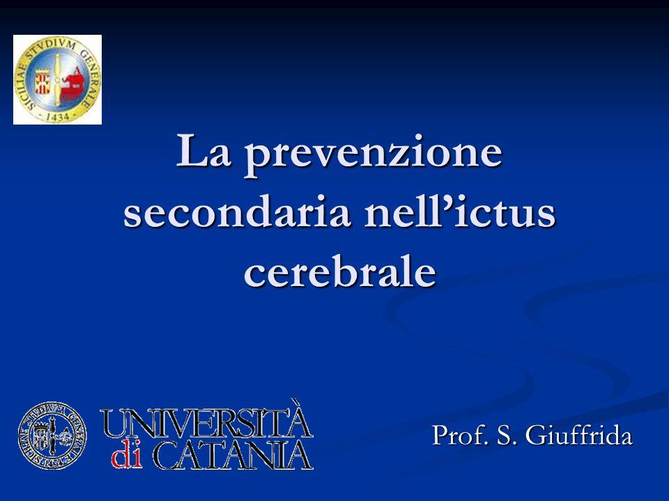 La prevenzione secondaria nellictus cerebrale Prof. S. Giuffrida