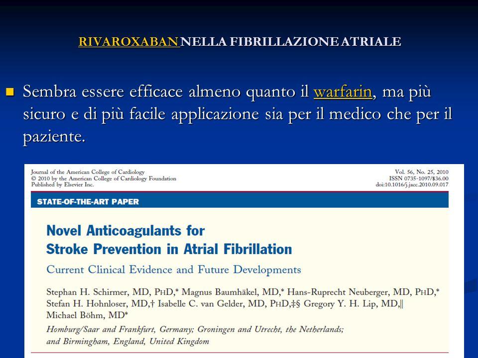 RIVAROXABAN NELLA FIBRILLAZIONE ATRIALE Sembra essere efficace almeno quanto il warfarin, ma più sicuro e di più facile applicazione sia per il medico