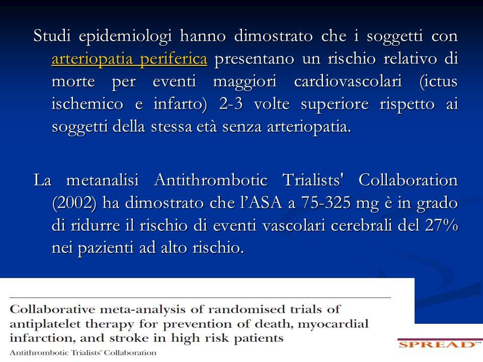 Studi epidemiologi hanno dimostrato che i soggetti con arteriopatia periferica presentano un rischio relativo di morte per eventi maggiori cardiovasco
