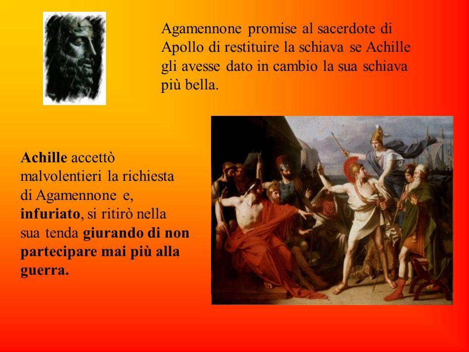 Agamennone promise al sacerdote di Apollo di restituire la schiava se Achille gli avesse dato in cambio la sua schiava più bella.