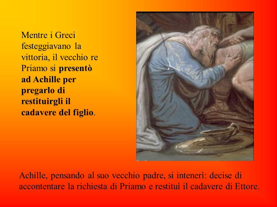Mentre i Greci festeggiavano la vittoria, il vecchio re Priamo si presentò ad Achille per pregarlo di restituirgli il cadavere del figlio.