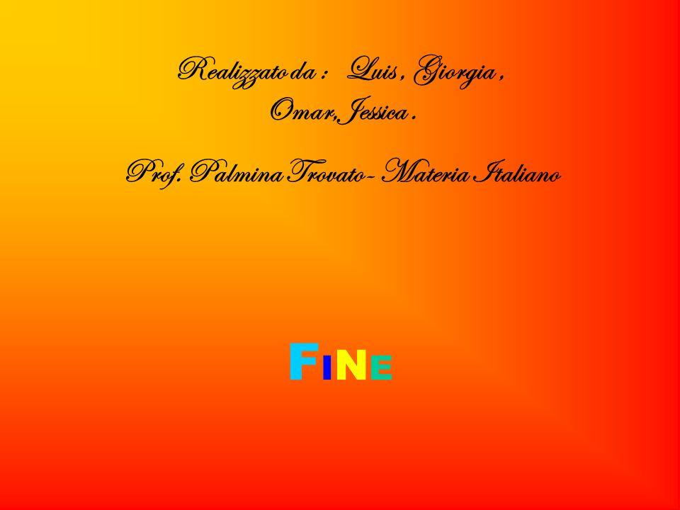 Realizzato da : Luis, Giorgia, Omar,Jessica. Prof. Palmina Trovato- Materia Italiano FINEFINE