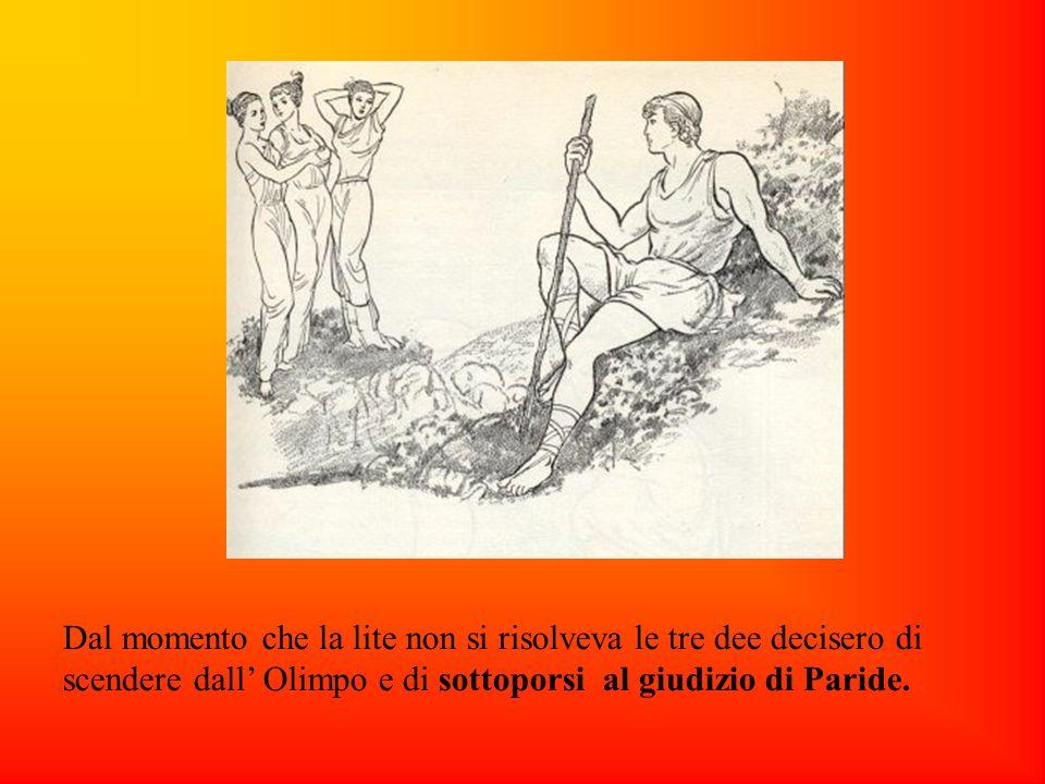 Dal momento che la lite non si risolveva le tre dee decisero di scendere dall Olimpo e di sottoporsi al giudizio di Paride.