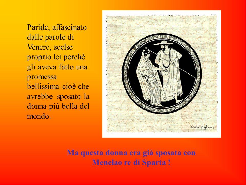 Paride, affascinato dalle parole di Venere, scelse proprio lei perché gli aveva fatto una promessa bellissima cioè che avrebbe sposato la donna più be
