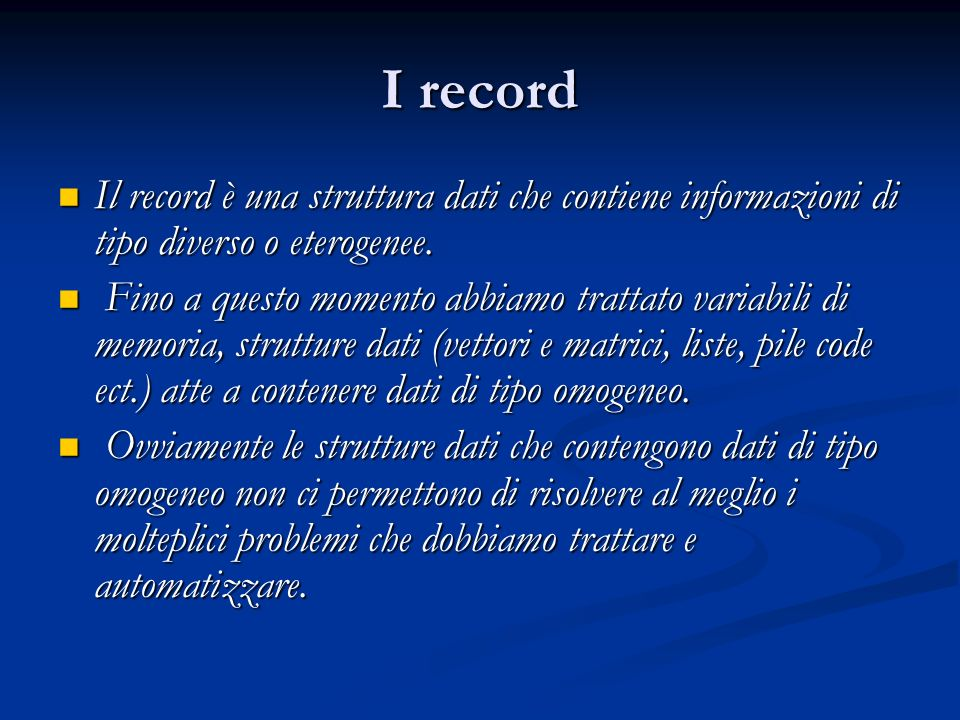 Tracciato record La struttura dati che serve a contenere dati di un oggetto complesso e detta Record La struttura dati che serve a contenere dati di un oggetto complesso e detta Record in inglese record significa registrazione.