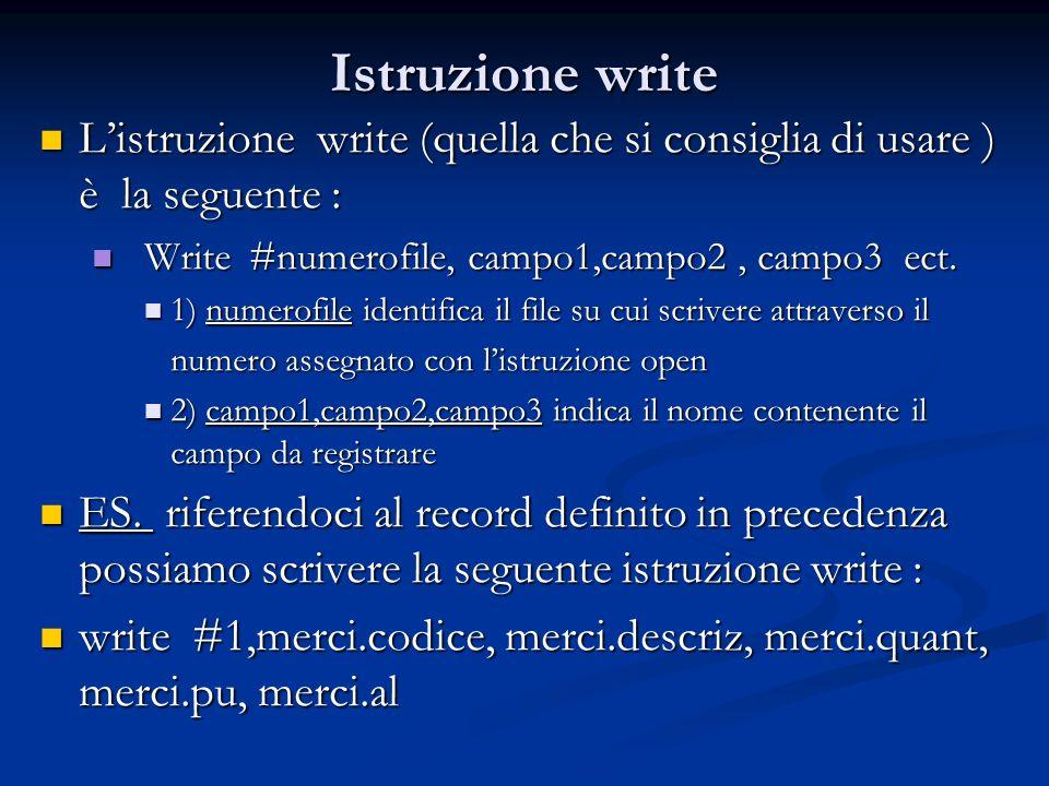 Istruzione write Listruzione write (quella che si consiglia di usare ) è la seguente : Listruzione write (quella che si consiglia di usare ) è la segu