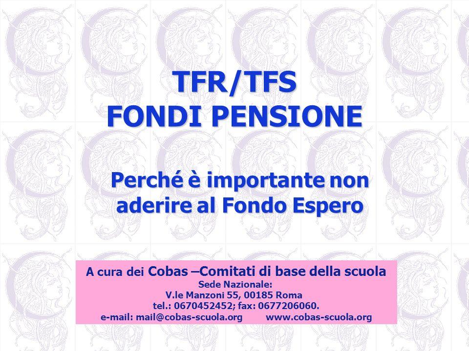 TFR/TFS FONDI PENSIONE Perché è importante non aderire al Fondo Espero A cura dei Cobas –Comitati di base della scuola Sede Nazionale: V.le Manzoni 55