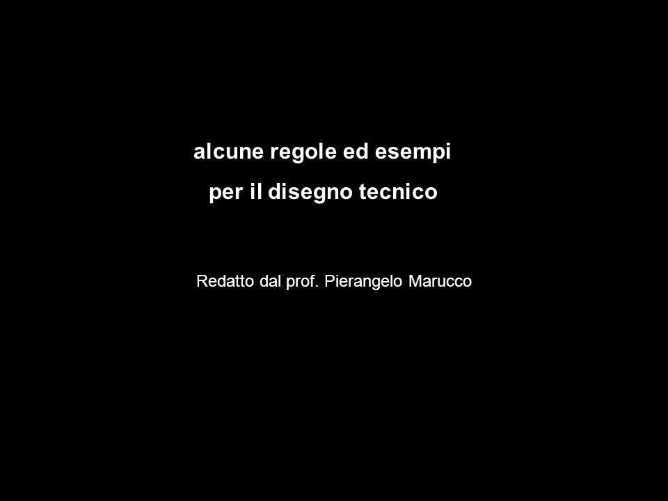 alcune regole ed esempi per il disegno tecnico Redatto dal prof. Pierangelo Marucco