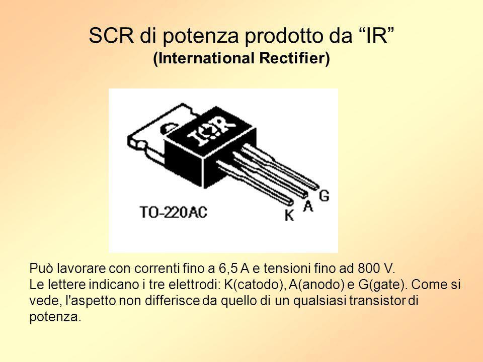 SCR di potenza prodotto da IR (International Rectifier) Può lavorare con correnti fino a 6,5 A e tensioni fino ad 800 V. Le lettere indicano i tre ele
