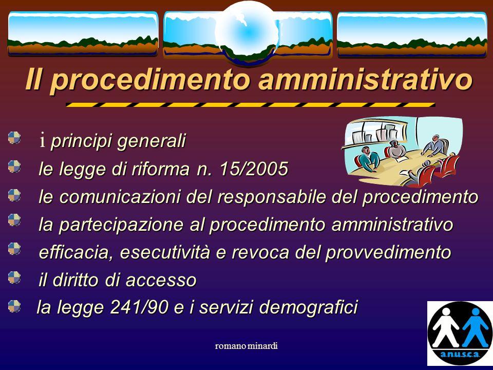 romano minardi1 Il procedimento amministrativo principi generali i principi generali le legge di riforma n. 15/2005 le legge di riforma n. 15/2005 le