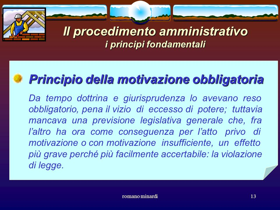 romano minardi13 Il procedimento amministrativo i principi fondamentali Principio della motivazione obbligatoria Da tempo dottrina e giurisprudenza lo
