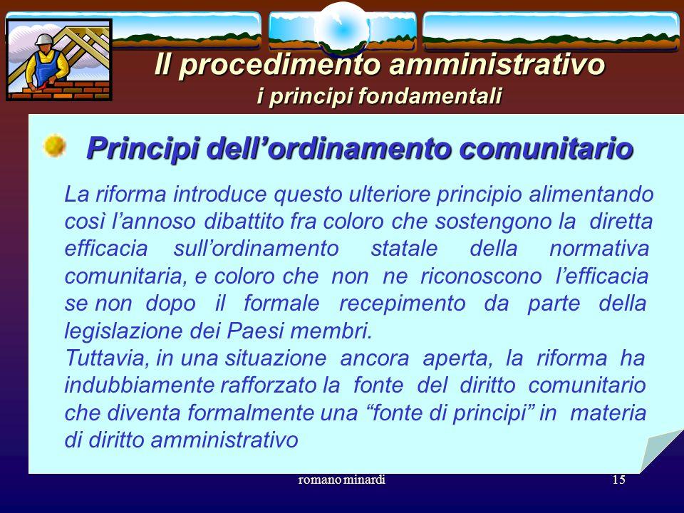 romano minardi15 Il procedimento amministrativo i principi fondamentali Principi dellordinamento comunitario La riforma introduce questo ulteriore pri
