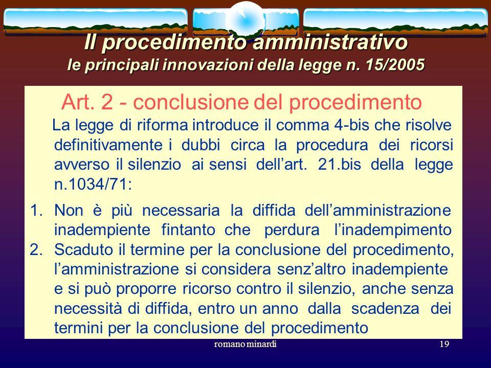 romano minardi19 Il procedimento amministrativo le principali innovazioni della legge n. 15/2005 Art. 2 - conclusione del procedimento La legge di rif