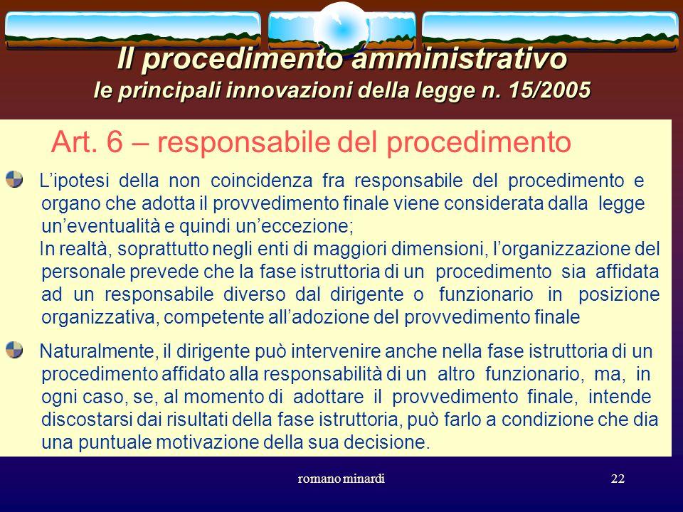 romano minardi22 Il procedimento amministrativo le principali innovazioni della legge n. 15/2005 Art. 6 – responsabile del procedimento Lipotesi della