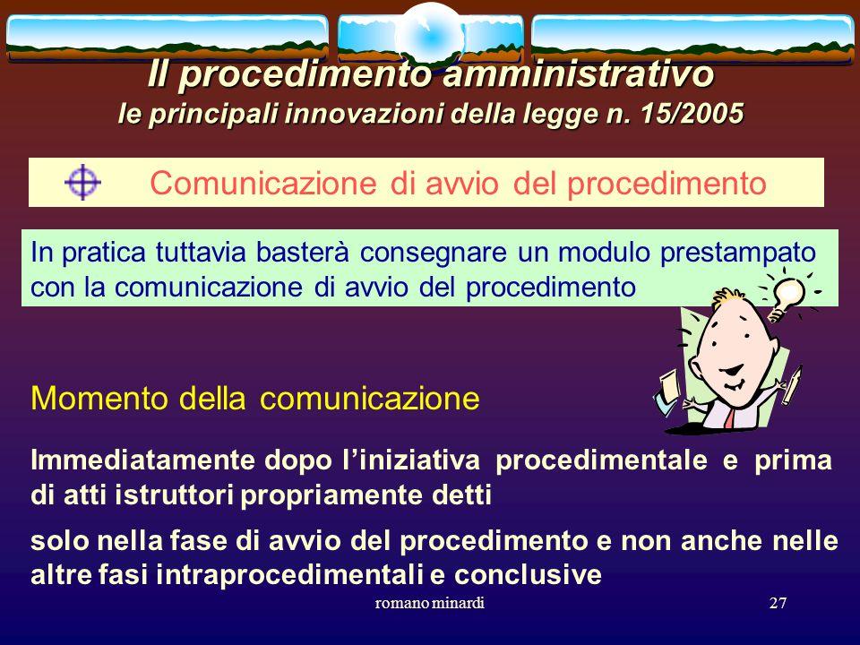 romano minardi27 Il procedimento amministrativo le principali innovazioni della legge n. 15/2005 Comunicazione di avvio del procedimento In pratica tu